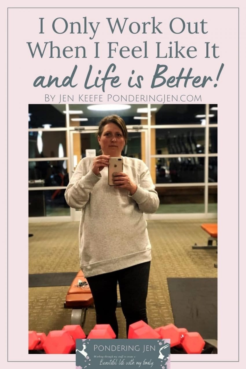 image of woman in workout clothes at gym with text I only work out when I feel like it and life is better