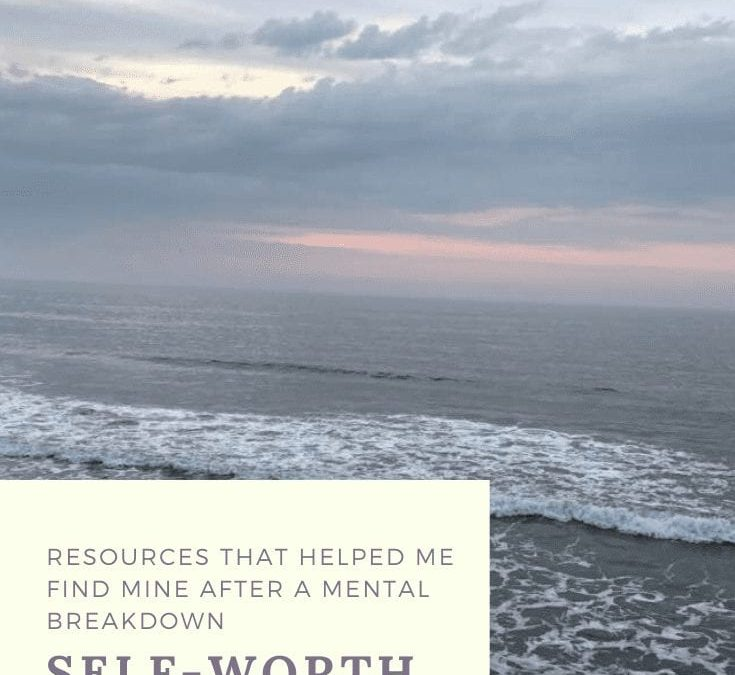 Self-Worth for Women: Resources that Helped after a Mental Breakdown