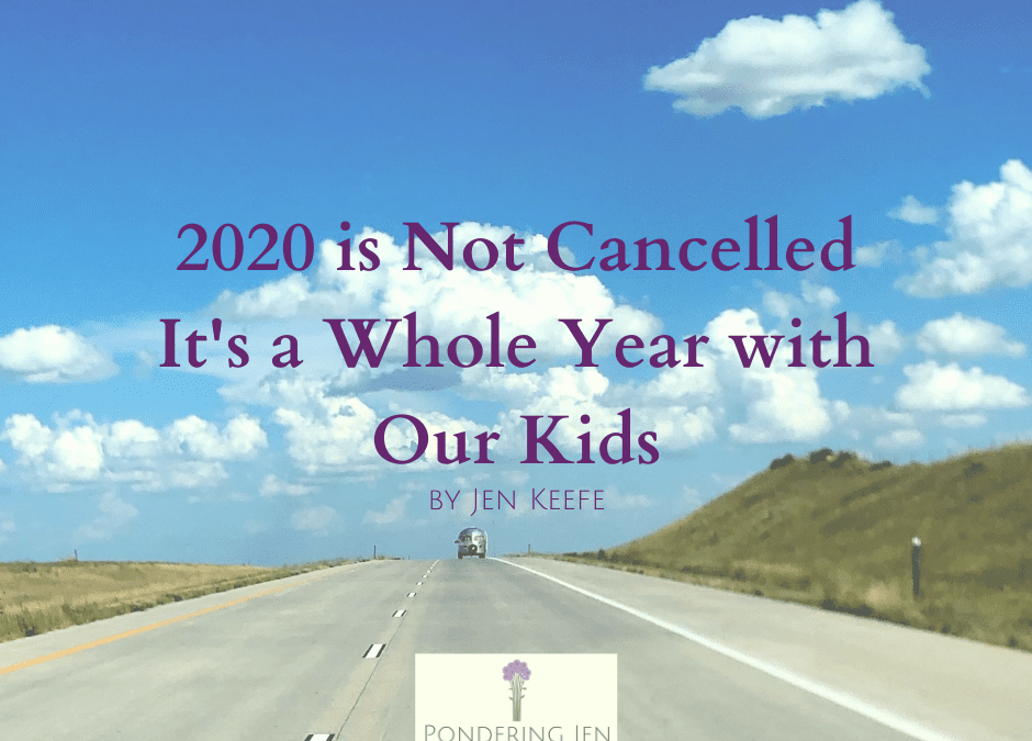 2020 is Not Cancelled, It's a Whole Year with Our Kids