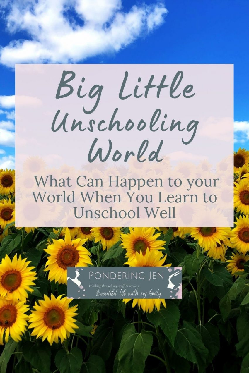 image of sunflowers with text big little unschooling world: what happens to your world when you learn to unschool well